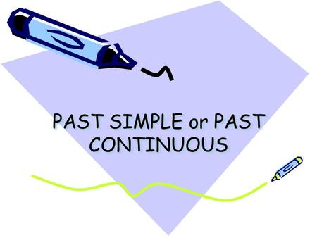 PAST SIMPLE or PAST CONTINUOUS. PAST SIMPLE Los verbos irregulares pueden ser: –REGULARES: I played tennis yesterday. –IRREGULARES (segunda columna de.