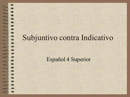 Subjuntivo contra Indicativo Español 4 Superior Phrases importantes Cuando = when Tan pronto como = as soon as En cuanto = as soon as Después de que.