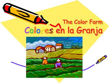 The Color Farm Colores en la Granja. There was a farmer had a dog And Brown was her name-o B-R-O-W-N And Brown was her name-o. En la granja había un perro.