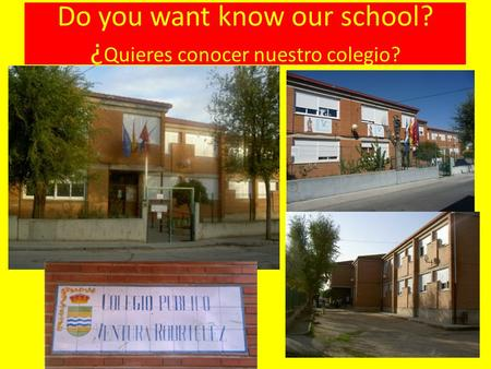 Do you want know our school? ¿ Quieres conocer nuestro colegio?