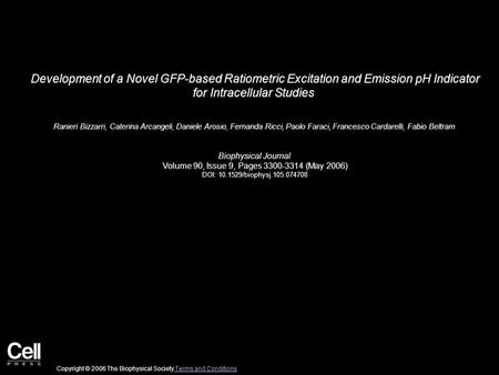 Development of a Novel GFP-based Ratiometric Excitation and Emission pH Indicator for Intracellular Studies Ranieri Bizzarri, Caterina Arcangeli, Daniele.
