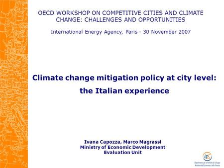 OECD WORKSHOP ON COMPETITIVE CITIES AND CLIMATE CHANGE: CHALLENGES AND OPPORTUNITIES International Energy Agency, Paris - 30 November 2007 Ivana Capozza,