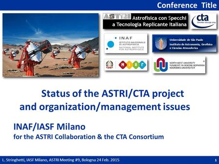 Conference Title L. Stringhetti, IASF Milano, ASTRI Meeting #9, Bologna 24 Feb. 2015 1 Status of the ASTRI/CTA project and organization/management issues.