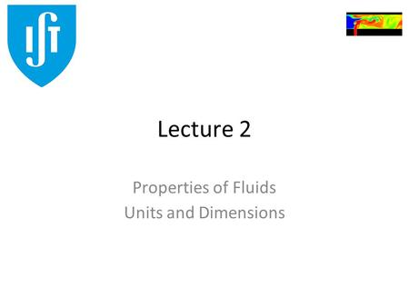 Lecture 2 Properties of Fluids Units and Dimensions.