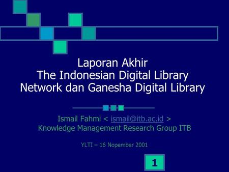 1 Laporan Akhir The Indonesian Digital Library Network dan Ganesha Digital Library Ismail Fahmi Knowledge Management Research Group ITB.