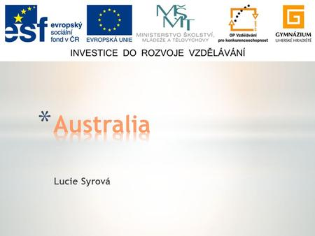 Lucie Syrová. * Basic facts * Flag & the Government * Landscape * Historical facts * Wildlife * Cities * Indigenous Australians.