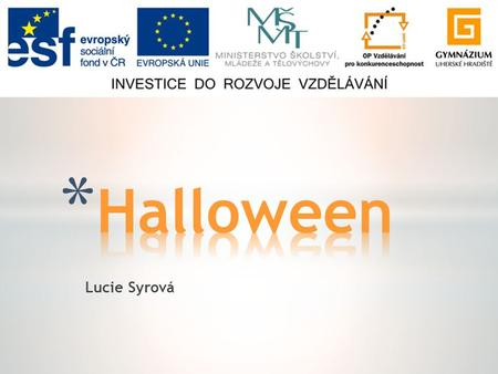 Lucie Syrová. * General facts * History * Trick-or-treating * Jack-o'-lantern * Other activities.