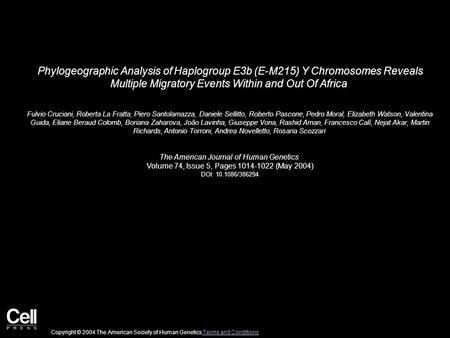 Phylogeographic Analysis of Haplogroup E3b (E-M215) Y Chromosomes Reveals Multiple Migratory Events Within and Out Of Africa Fulvio Cruciani, Roberta La.