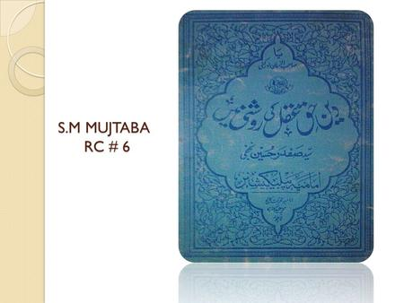 S.M MUJTABA RC # 6. ABOUT BOOK Moallif : Syed Safdar Hussain Hadya : Rs.5 Ahtemaam : Sheikh Ameer Ali Peshkash : Imamia publications.