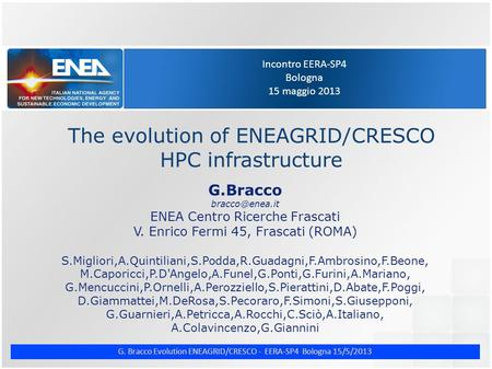 G. Bracco Evolution ENEAGRID/CRESCO - EERA-SP4 Bologna 15/5/2013 Incontro EERA-SP4 Bologna 15 maggio 2013 The evolution of ENEAGRID/CRESCO HPC infrastructure.
