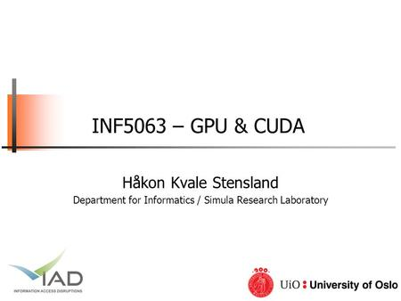 INF5063 – GPU & CUDA Håkon Kvale Stensland Department for Informatics / Simula Research Laboratory.