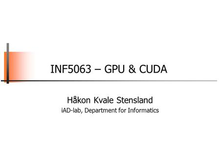 INF5063 – GPU & CUDA Håkon Kvale Stensland iAD-lab, Department for Informatics.