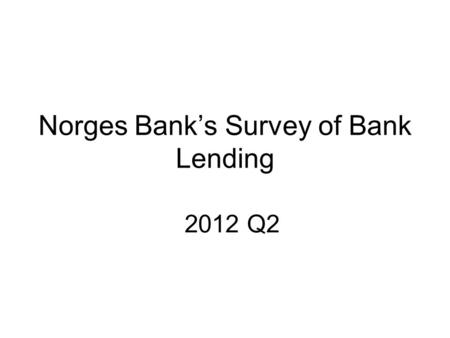 Norges Bank's Survey of Bank Lending 2012 Q2. Repayment loans secured on dwellings TotalFirst-home mortgages Home equity lines of credit Chart 1 Household.