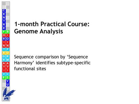 C E N T R F O R I N T E G R A T I V E B I O I N F O R M A T I C S V U E 1-month Practical Course: Genome Analysis Sequence comparison by 'Sequence Harmony'