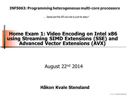 Home Exam 1: Video Encoding on Intel x86 using Streaming SIMD Extensions (SSE) and Advanced Vector Extensions (AVX) Home Exam 1: Video Encoding on Intel.