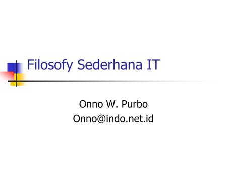 Filosofy Sederhana IT Onno W. Purbo