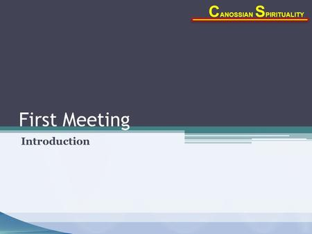 First Meeting Introduction C ANOSSIAN S PIRITUALITY.