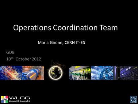 Operations Coordination Team Maria Girone, CERN IT-ES GDB 10 th October 2012.