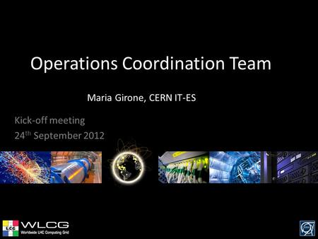 Operations Coordination Team Maria Girone, CERN IT-ES Kick-off meeting 24 th September 2012.