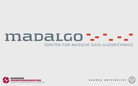 MADALGO ― Center for Massive Data Algorithmics MADALGO is a major new basic research center funded by The Danish National Research Foundation initially.