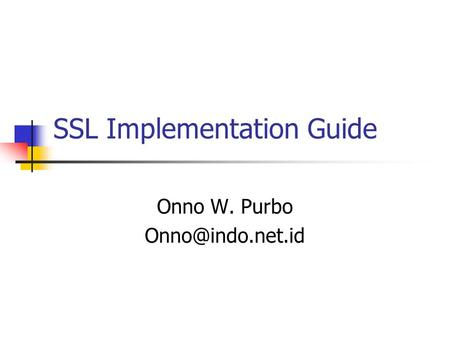 SSL Implementation Guide Onno W. Purbo