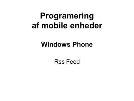 Programering af mobile enheder Windows Phone Rss Feed.