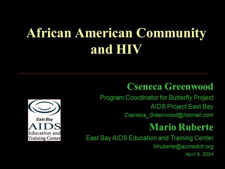 African American Community and HIV Cseneca Greenwood Program Coordinator for Butterfly Project AIDS Project East Bay Mario.