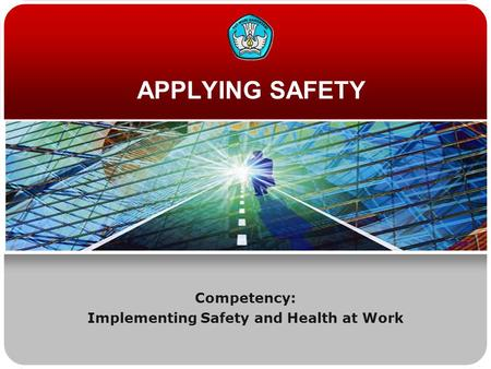 APPLYING SAFETY Competency: Implementing Safety and Health at Work.
