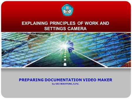 EXPLAINING PRINCIPLES OF WORK AND SETTINGS CAMERA PREPARING DOCUMENTATION VIDEO MAKER by SRI WAHYUNI, S.Pd.