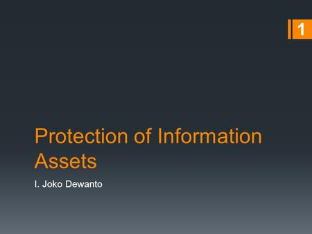 Protection of Information Assets I. Joko Dewanto 1.