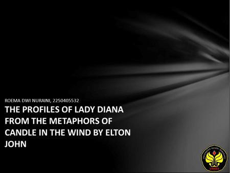 ROEMA DWI NURAINI, 2250405532 THE PROFILES OF LADY DIANA FROM THE METAPHORS OF CANDLE IN THE WIND BY ELTON JOHN.