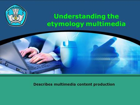 Understanding the etymology multimedia Describes multimedia content production.
