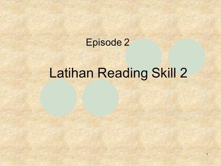 1 Latihan Reading Skill 2 Episode 2. 2 Non-continuous Text: direction, schedule, table, form, brochure, advertisement, recipe, personal letter, etc.