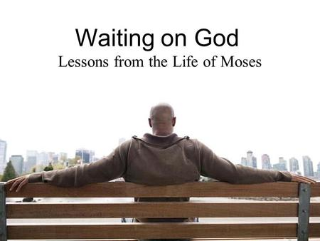 Waiting on God Lessons from the Life of Moses. This is God's Word for my life in this Place and at this Time. Today I am a new creation in Christ, I am.