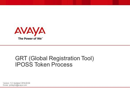 GRT (Global Registration Tool) IPOSS Token Process Version: 1.2; Updated: 2014-02-04 Owner: