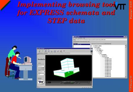 Stavanger 15.4.99 PDT Europe '99 Implementing browsing tool for EXPRESS schemata and STEP data.