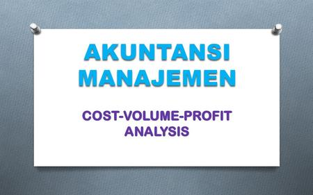 AKUNTANSI MANAJEMEN. O The cost-volume-profit study is the manner of how to evolve the total revenues, the total costs and operating profit, as changes.
