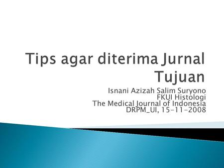 Isnani Azizah Salim Suryono FKUI Histologi The Medical Journal of Indonesia DRPM_UI, 15-11-2008.