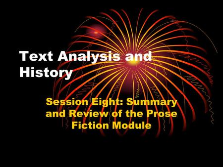 Text Analysis and History Session Eight: Summary and Review of the Prose Fiction Module.