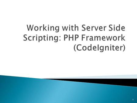 1.  Understanding about How to Working with Server Side Scripting using PHP Framework (CodeIgniter) 2.