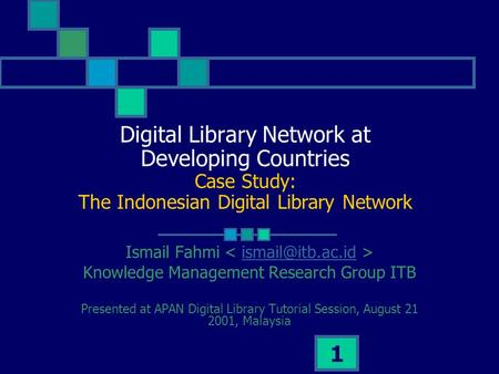 1 Digital Library Network at Developing Countries Case Study: The Indonesian Digital Library Network Ismail Fahmi Knowledge Management.