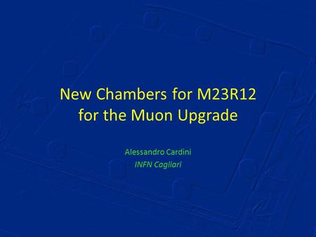 New Chambers for M23R12 for the Muon Upgrade Alessandro Cardini INFN Cagliari.