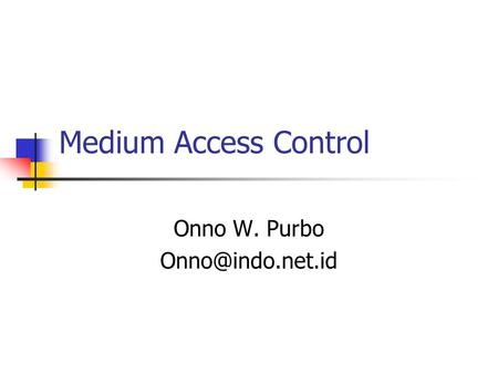 Medium Access Control Onno W. Purbo