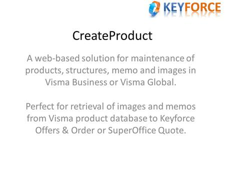 CreateProduct A web-based solution for maintenance of products, structures, memo and images in Visma Business or Visma Global. Perfect for retrieval of.