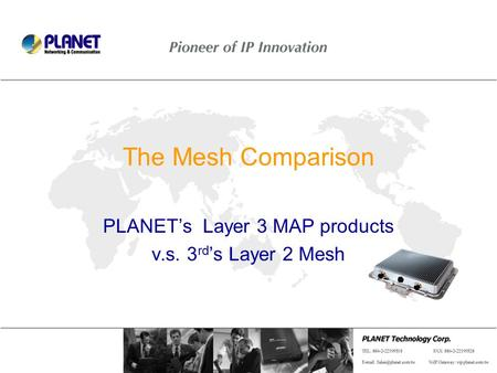Page 1 / 14 The Mesh Comparison PLANET's Layer 3 MAP products v.s. 3 rd 's Layer 2 Mesh.