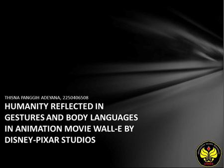 THISNA PANGGIH ADEYANA, 2250406508 HUMANITY REFLECTED IN GESTURES AND BODY LANGUAGES IN ANIMATION MOVIE WALL-E BY DISNEY-PIXAR STUDIOS.