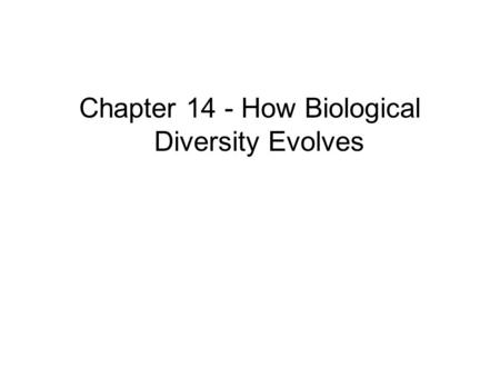 Chapter 14 - How Biological Diversity Evolves. Macroevolution MACROEVOLUTION AND THE DIVERSITY OF LIFE –Encompasses the major biological changes evident.