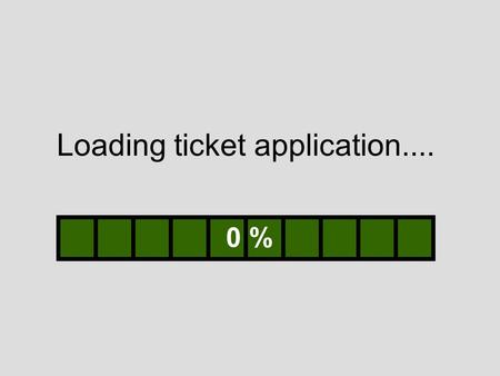 Loading ticket application.... 0 %. Loading ticket application.... 10 %