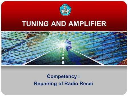 TUNING AND AMPLIFIER Competency : Repairing of Radio Recei.