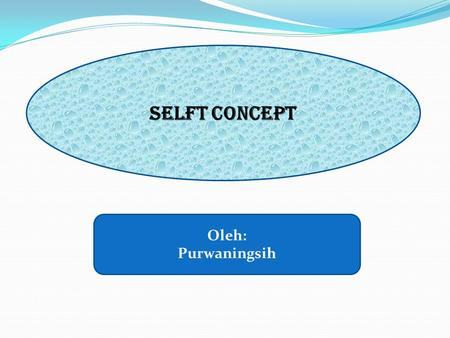 SELFT CONCEPT Oleh: Purwaningsih. Definition of self-concept a person's attitude towards to himself (herself ) an individual's perception of himself that.